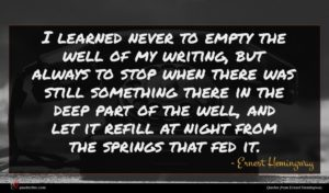 Ernest Hemingway quote : I learned never to ...