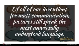 Walt Disney quote : Of all of our ...