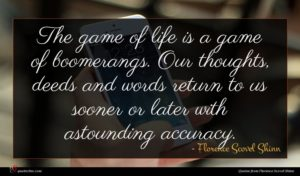 Florence Scovel Shinn quote : The game of life ...