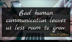 Rowan D. Williams quote : Bad human communication leaves ...