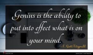F. Scott Fitzgerald quote : Genius is the ability ...