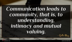 Rollo May quote : Communication leads to community ...