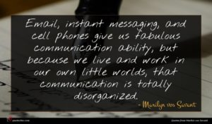 Marilyn vos Savant quote : Email instant messaging and ...