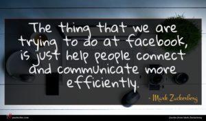 Mark Zuckerberg quote : The thing that we ...