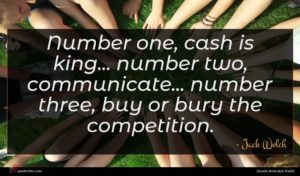 Jack Welch quote : Number one cash is ...