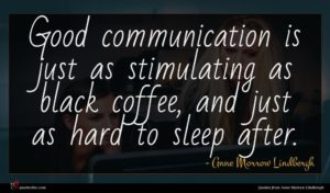 Anne Morrow Lindbergh quote : Good communication is just ...