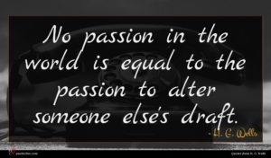 H. G. Wells quote : No passion in the ...