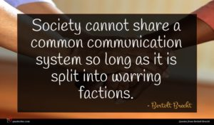 Bertolt Brecht quote : Society cannot share a ...