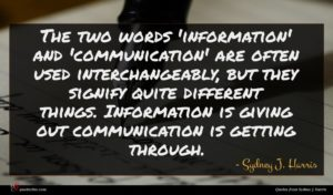Sydney J. Harris quote : The two words 'information' ...