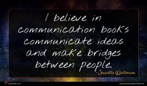 Jeanette Winterson quote : I believe in communication ...