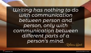 Rebecca West quote : Writing has nothing to ...