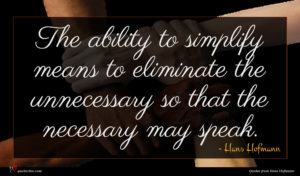 Hans Hofmann quote : The ability to simplify ...