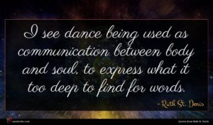 Ruth St. Denis quote : I see dance being ...