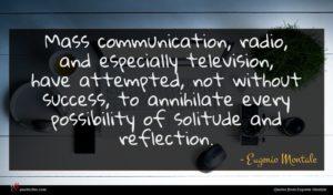 Eugenio Montale quote : Mass communication radio and ...