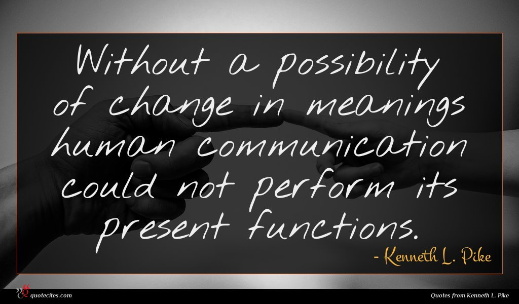 Without a possibility of change in meanings human communication could not perform its present functions.