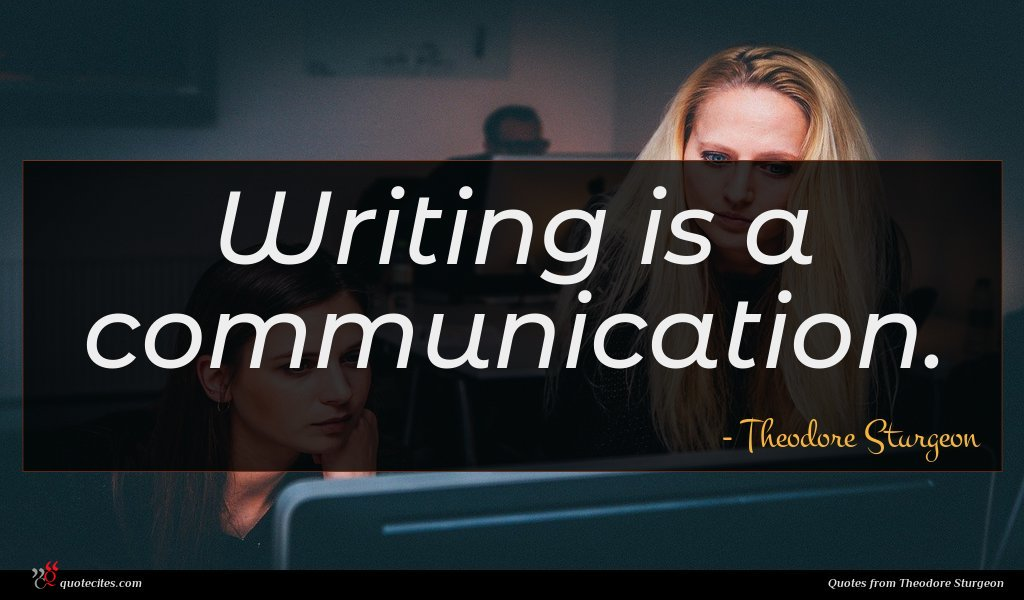 Writing is a communication.