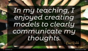 Ernő Rubik quote : In my teaching I ...