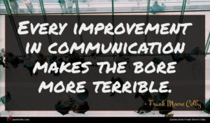 Frank Moore Colby quote : Every improvement in communication ...