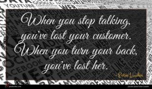 Estee Lauder quote : When you stop talking ...