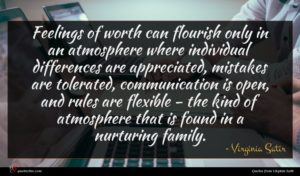 Virginia Satir quote : Feelings of worth can ...