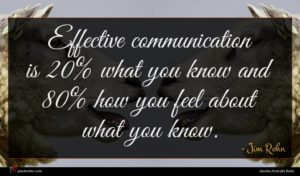 Jim Rohn quote : Effective communication is what ...