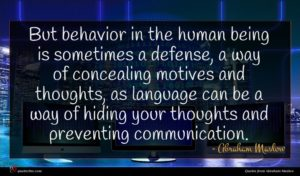 Abraham Maslow quote : But behavior in the ...