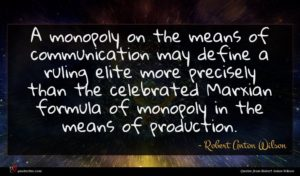 Robert Anton Wilson quote : A monopoly on the ...