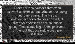 Jessamyn West quote : There are two barriers ...