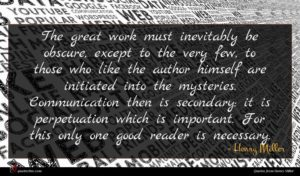 Henry Miller quote : The great work must ...
