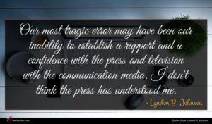 Lyndon B. Johnson quote : Our most tragic error ...