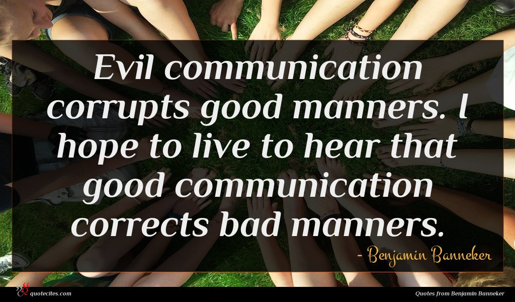 Photo of Benjamin Banneker quote : Evil communication corrupts good …