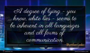 Matthew Lesko quote : A degree of lying ...
