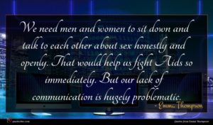 Emma Thompson quote : We need men and ...