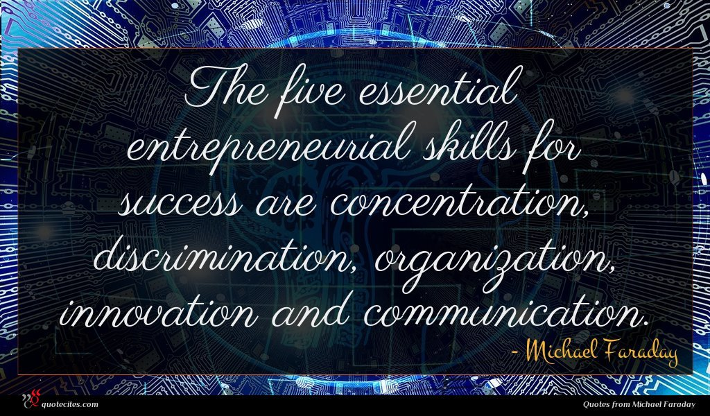 The five essential entrepreneurial skills for success are concentration, discrimination, organization, innovation and communication.