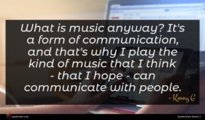Kenny G quote : What is music anyway ...