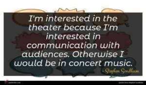 Stephen Sondheim quote : I'm interested in the ...
