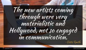 Patti Smith quote : The new artists coming ...