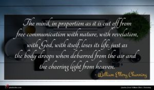 William Ellery Channing quote : The mind in proportion ...