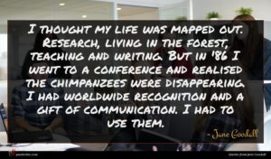 Jane Goodall quote : I thought my life ...
