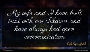 Rick Springfield quote : My wife and I ...