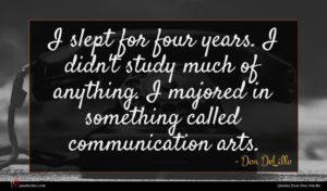 Don DeLillo quote : I slept for four ...
