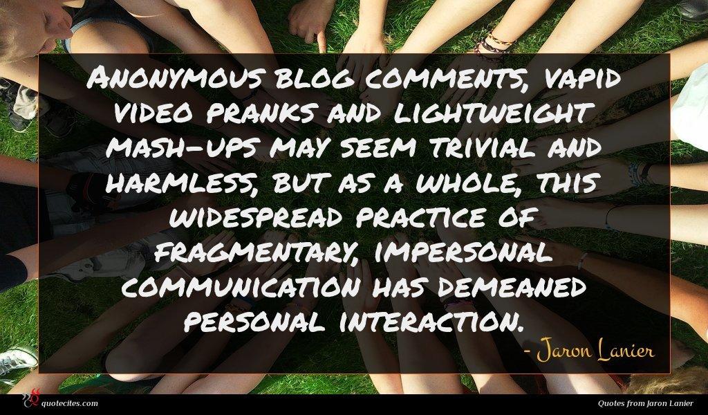 Photo of Jaron Lanier quote : Anonymous blog comments vapid …
