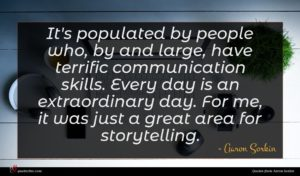 Aaron Sorkin quote : It's populated by people ...