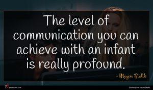 Mayim Bialik quote : The level of communication ...