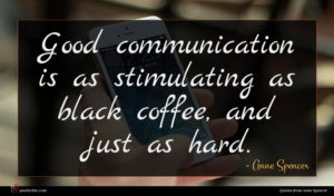 Anne Spencer quote : Good communication is as ...