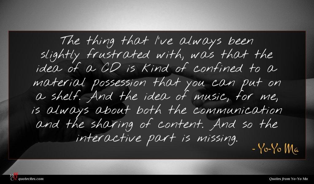 Photo of Yo-Yo Ma quote : The thing that I've …