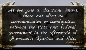 Bobby Jindal quote : As everyone in Louisiana ...
