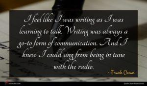 Frank Ocean quote : I feel like I ...