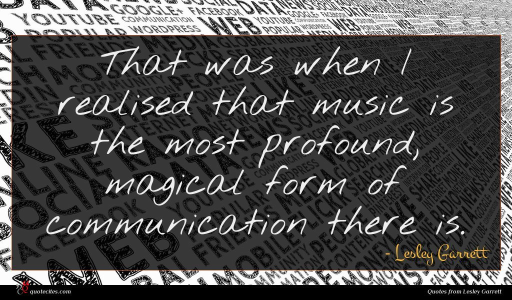 That was when I realised that music is the most profound, magical form of communication there is.