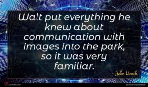 John Hench quote : Walt put everything he ...